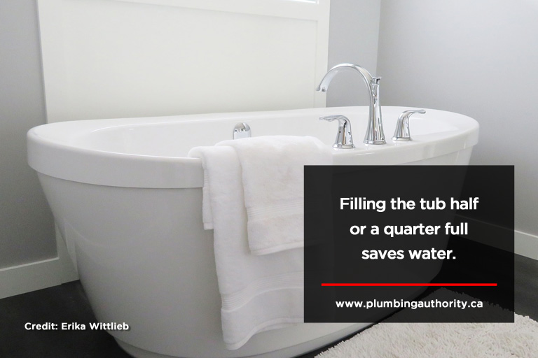 Filling the tub half or a quarter full saves water.
