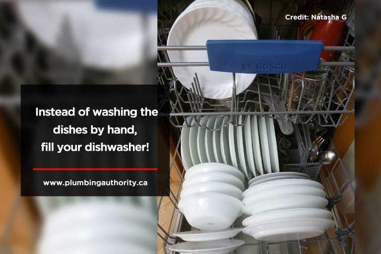 Instead of washing the dishes by hand, fill your dishwasher!