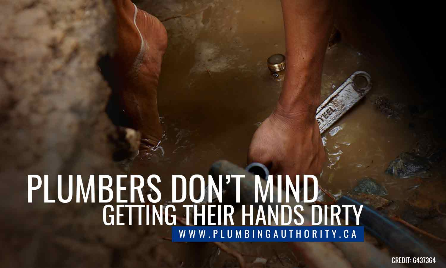 Plumbers don't mind getting their hands dirty