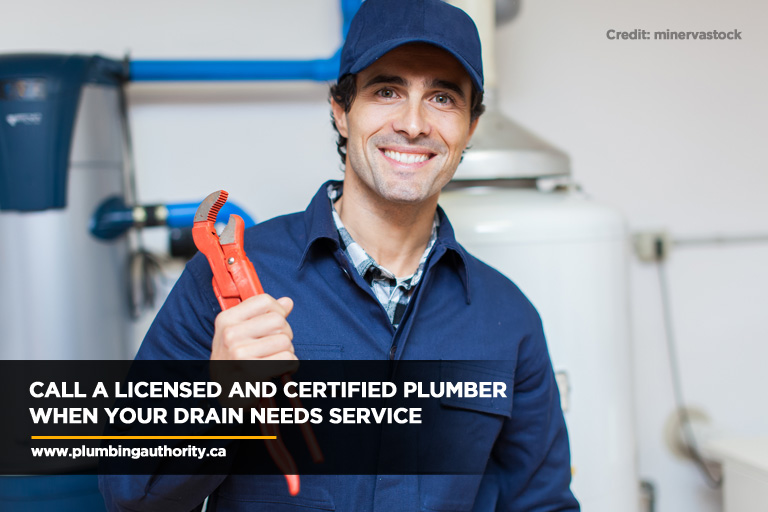 Call a licensed and certified plumber when your drain needs service