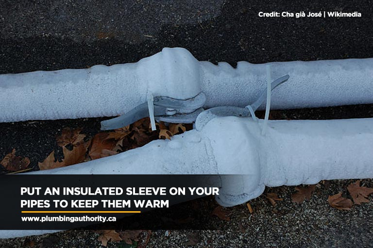 Put an insulated sleeve on your pipes to keep them warm
