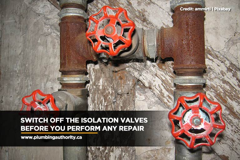 Switch off the isolation valves before you perform any repair