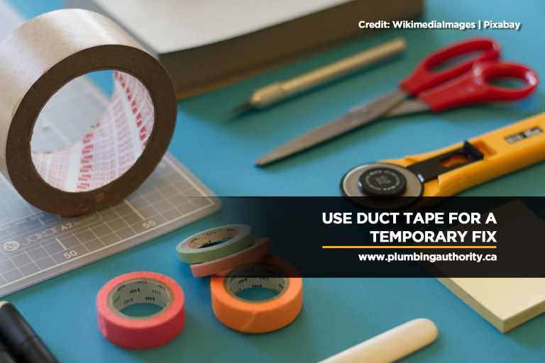 Use duct tape for a temporary fix