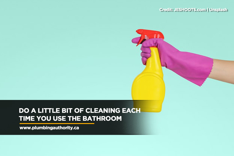 Do a little bit of cleaning each time you use the bathroom