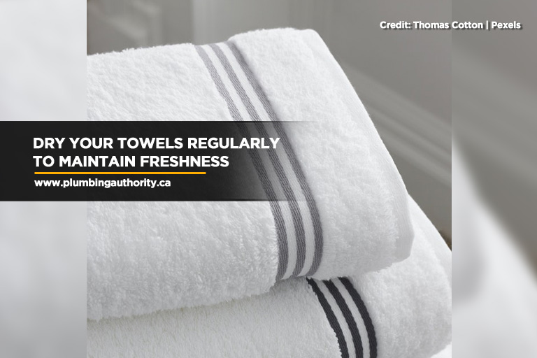 Dry your towels regularly to maintain freshness