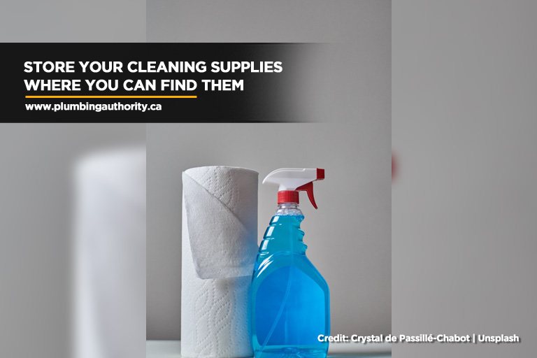 Store your cleaning supplies where you can find them