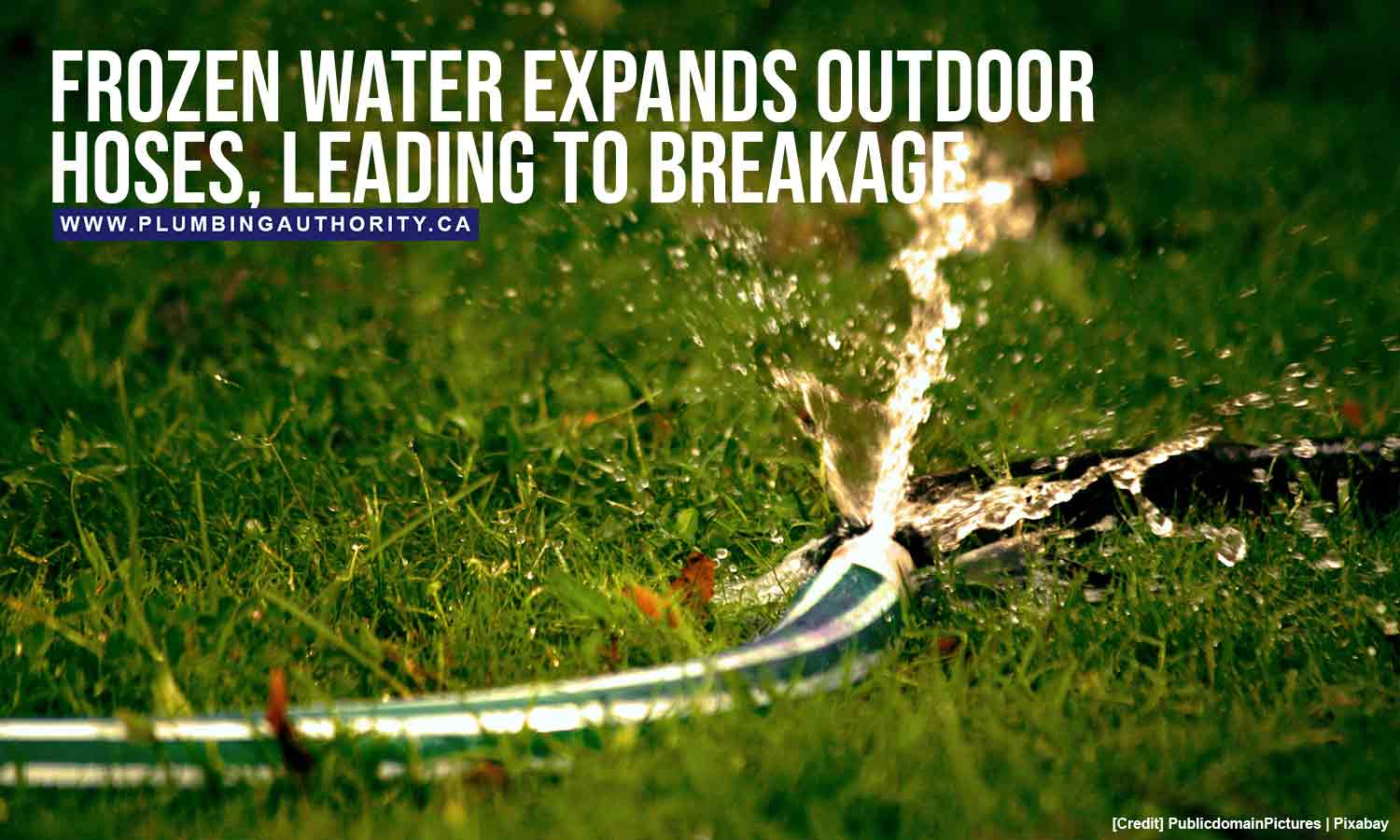 Frozen water expands outdoor hoses