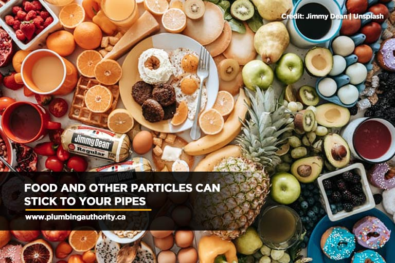 Food and other particles can stick to your pipes