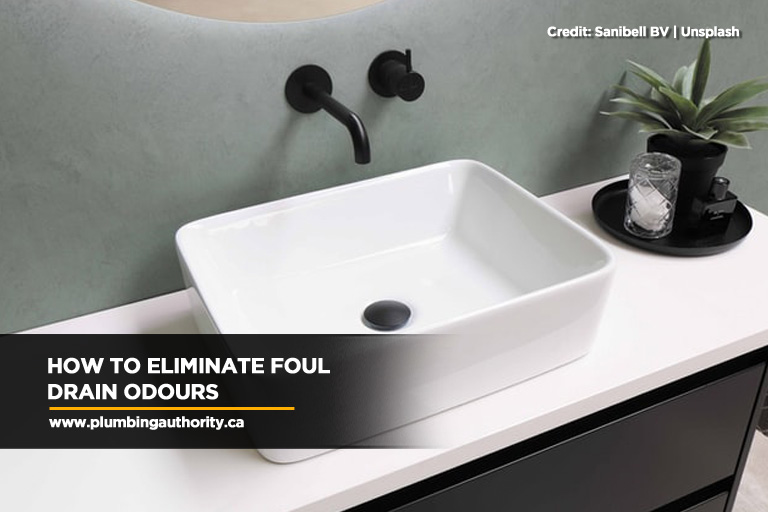How to Eliminate Foul Drain Odours