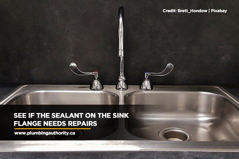 See if the sealant on the sink flange needs repairs