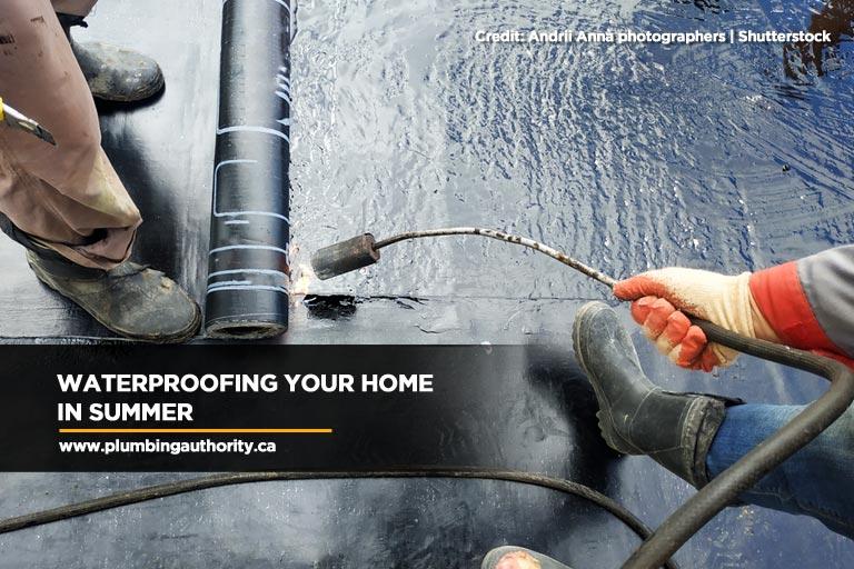 Waterproofing Your Home in Summer